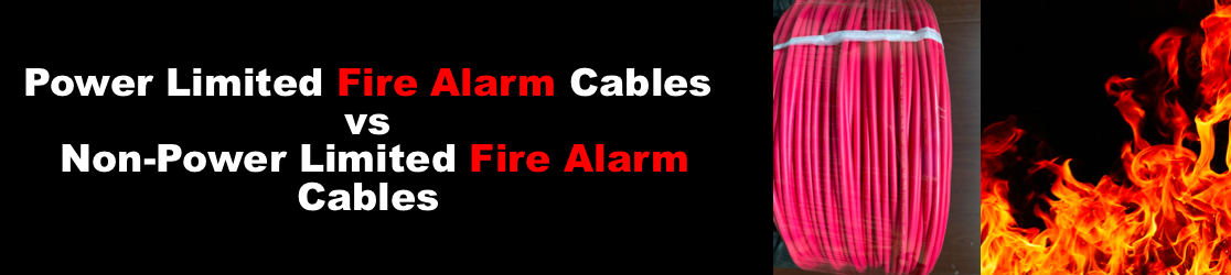 Power Limited Fire Alarm Cables vs Non-Power Limited Fire Alarm Cables