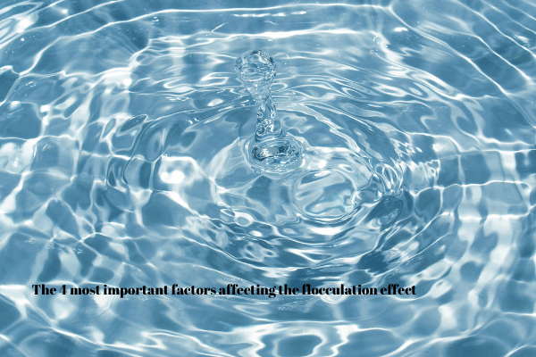 The 4 most important factors affecting the flocculation effect